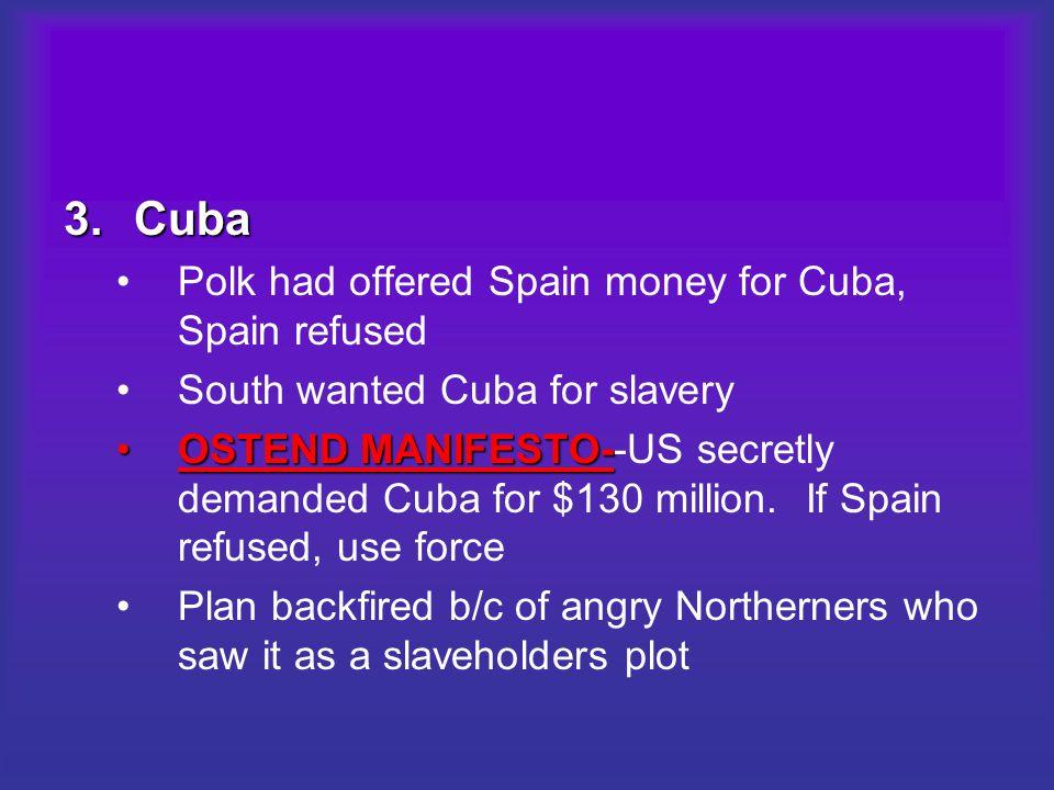 Cuba Polk had offered Spain money for Cuba, Spain refused