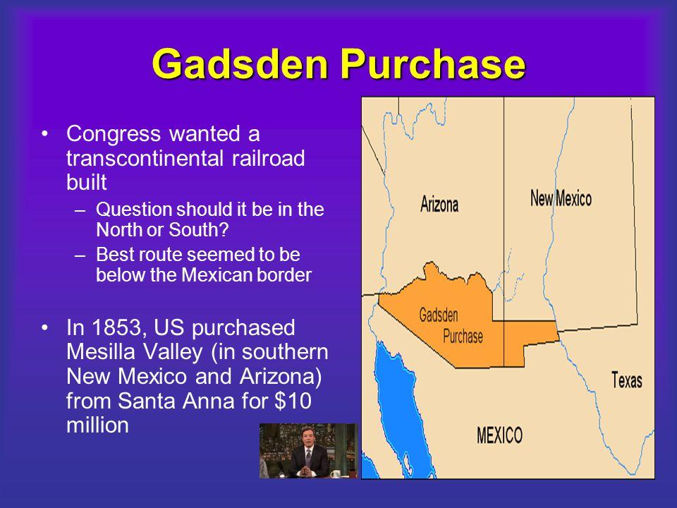 Gadsden Purchase Congress wanted a transcontinental railroad built