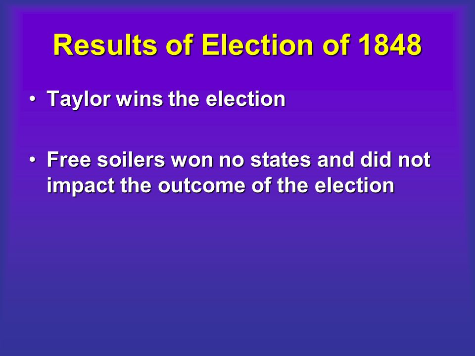 Results of Election of 1848 Taylor wins the election