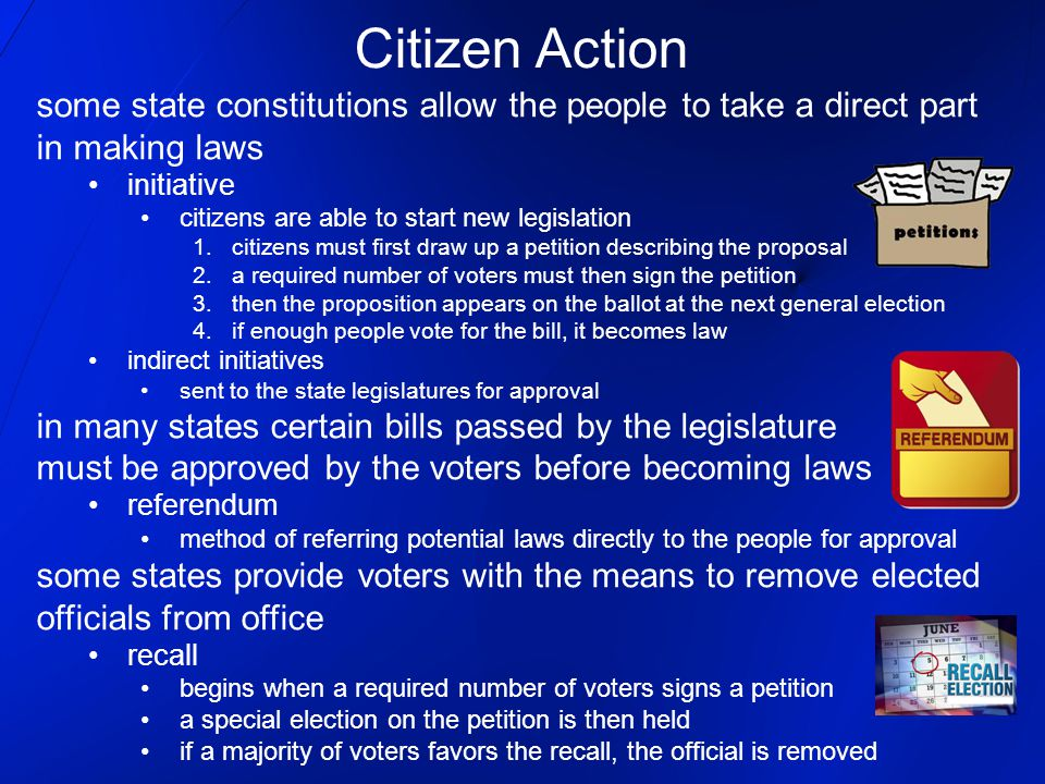 Citizen Action some state constitutions allow the people to take a direct part. in making laws. initiative.