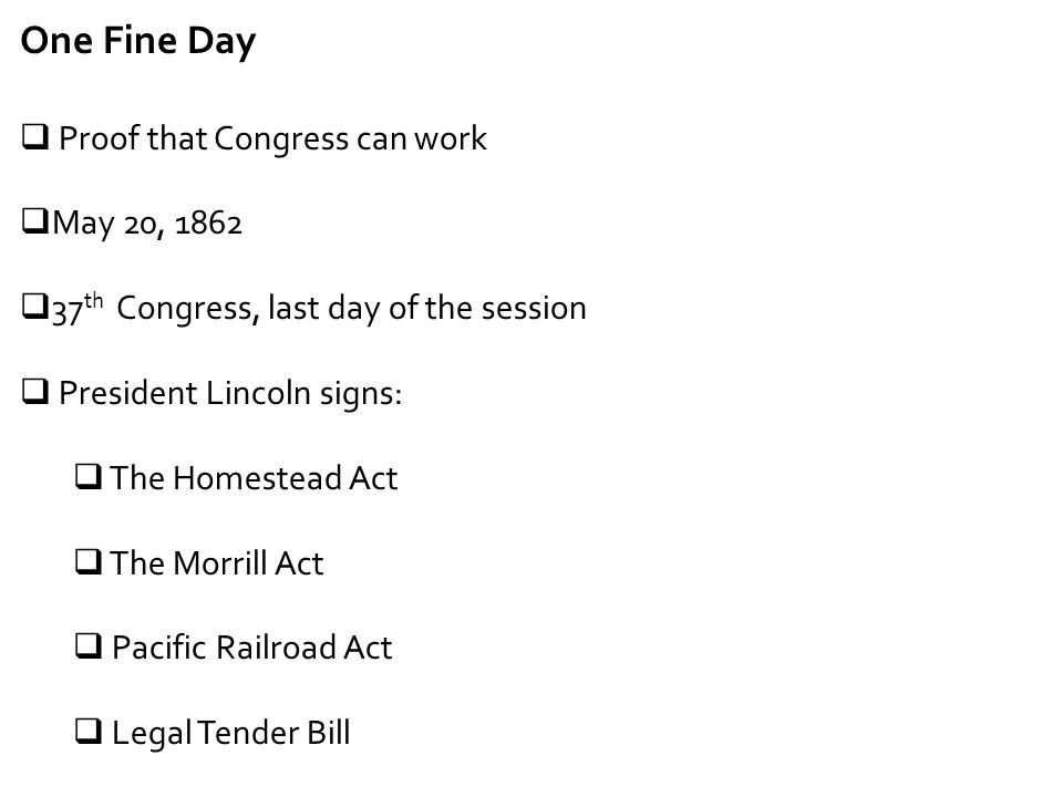 One Fine Day Proof that Congress can work May 20, 1862