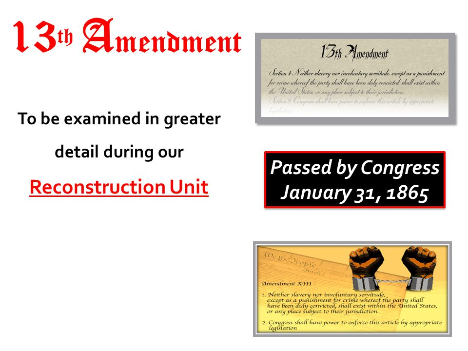 13th Amendment Reconstruction Unit Passed by Congress January 31, 1865