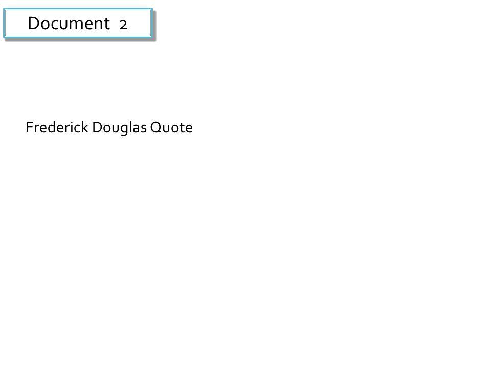 Document 2 Frederick Douglas Quote
