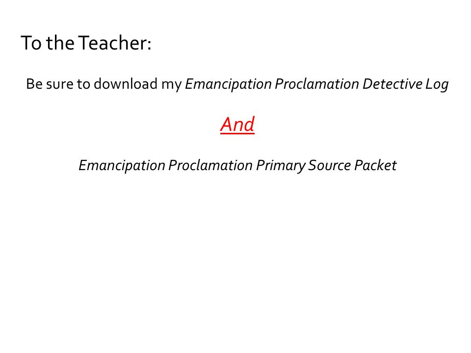 To the Teacher: Be sure to download my Emancipation Proclamation Detective Log.