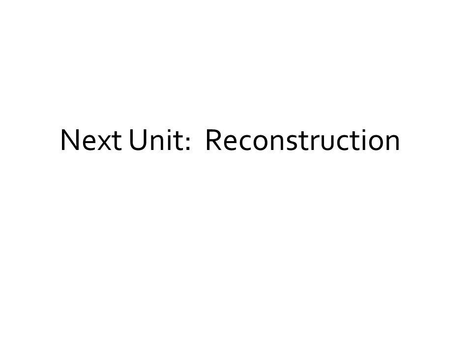 Next Unit: Reconstruction