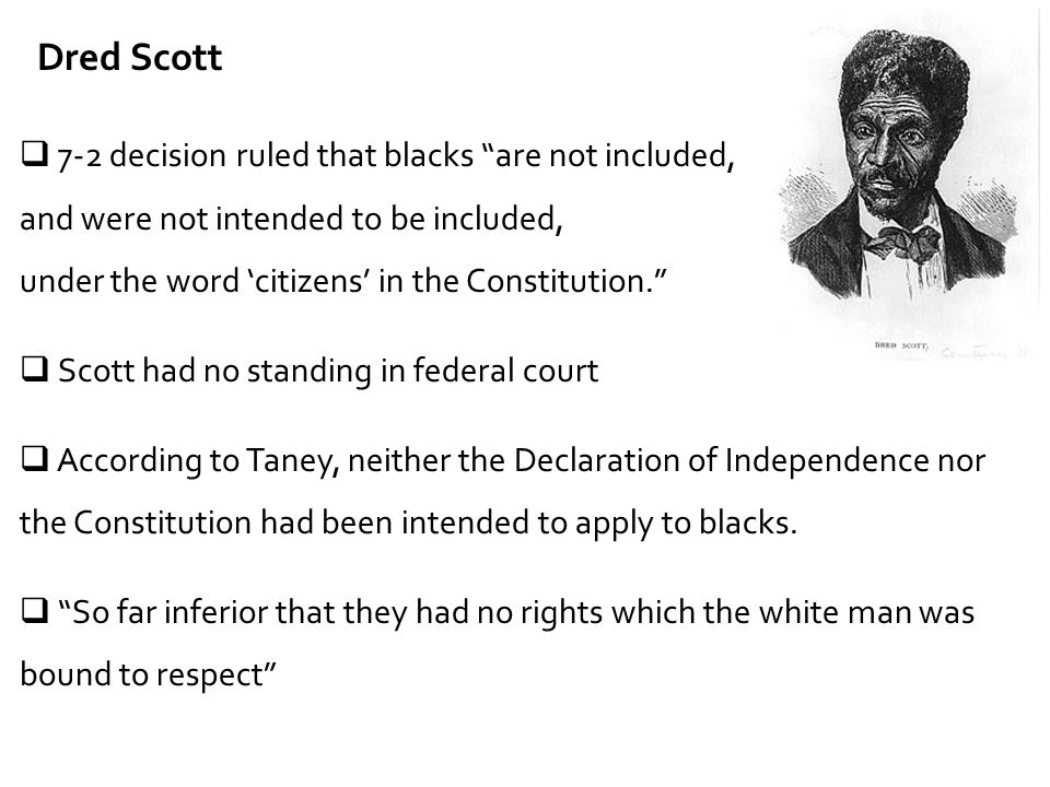 Dred Scott 7-2 decision ruled that blacks are not included,