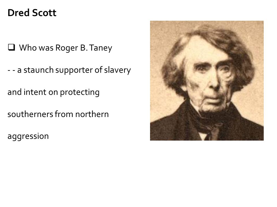 Dred Scott Who was Roger B. Taney
