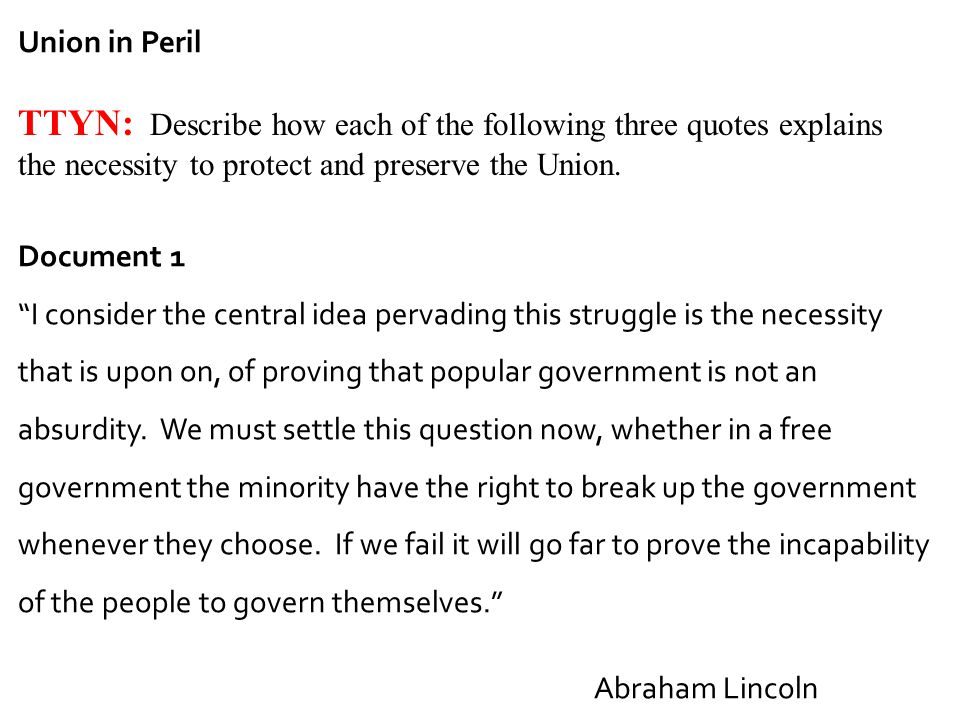 Union in Peril TTYN: Describe how each of the following three quotes explains the necessity to protect and preserve the Union.