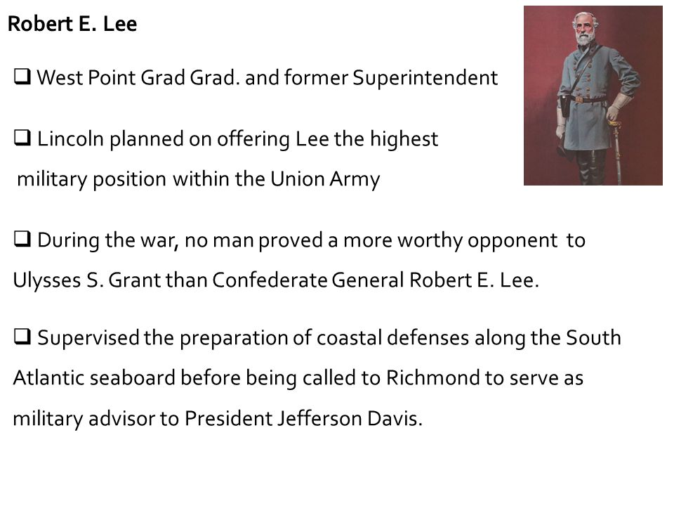 Robert E. Lee West Point Grad Grad. and former Superintendent. Lincoln planned on offering Lee the highest.