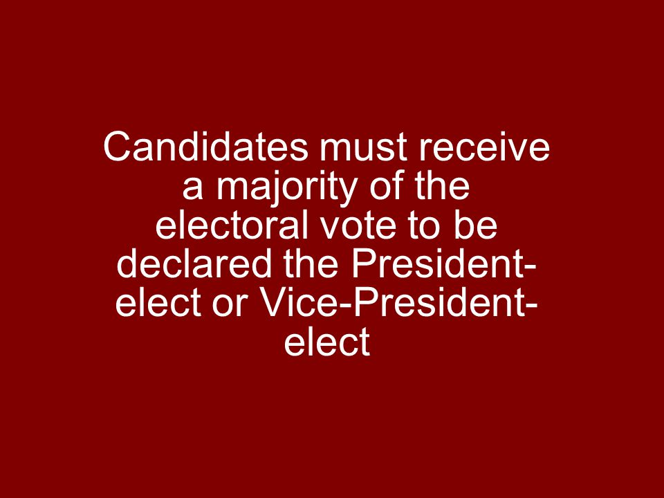 Candidates must receive a majority of the electoral vote to be declared the President-elect or Vice-President-elect