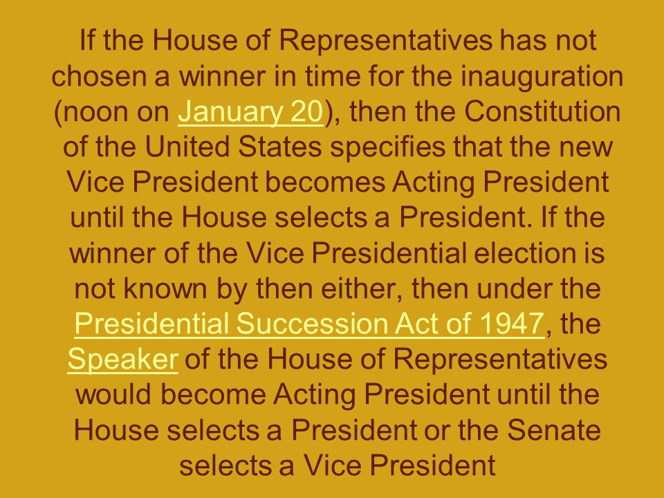 If the House of Representatives has not chosen a winner in time for the inauguration (noon on January 20), then the Constitution of the United States specifies that the new Vice President becomes Acting President until the House selects a President.