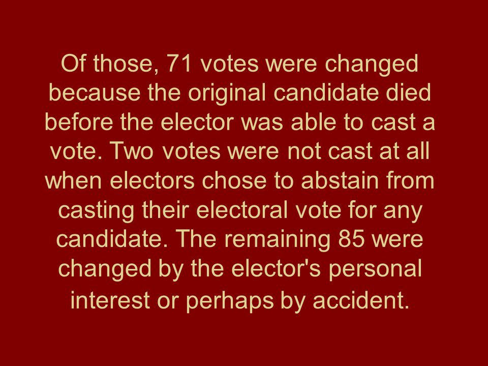 Of those, 71 votes were changed because the original candidate died before the elector was able to cast a vote.