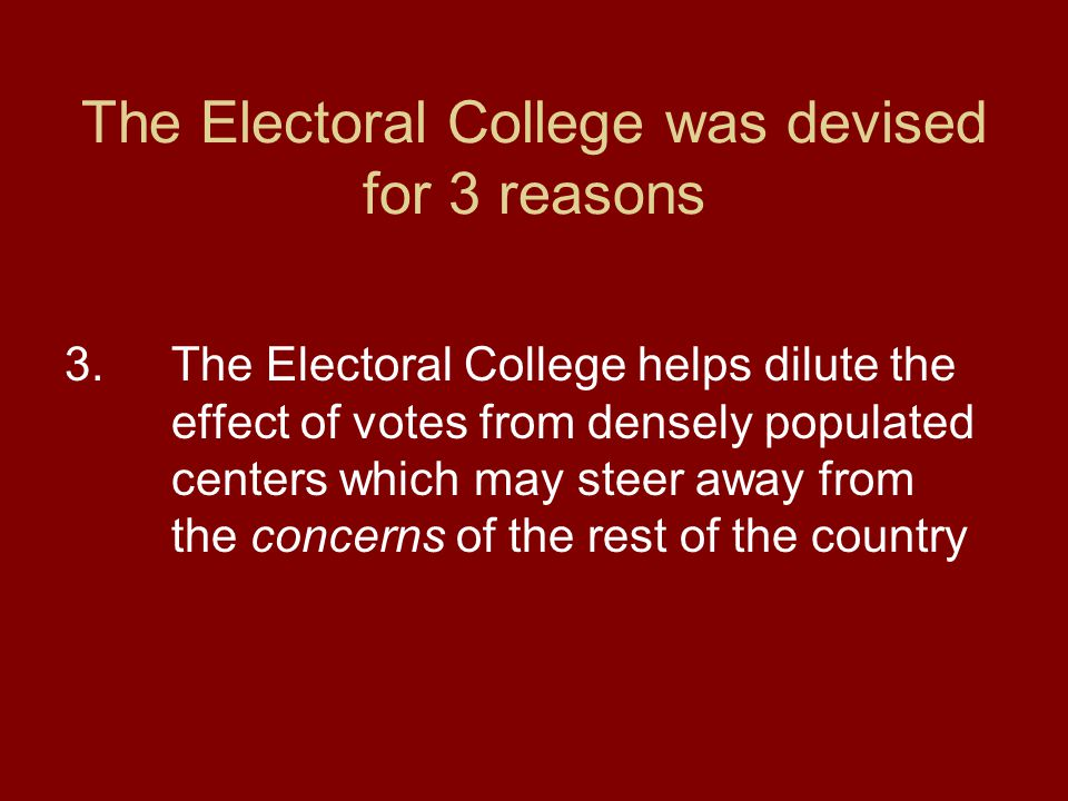 The Electoral College was devised for 3 reasons