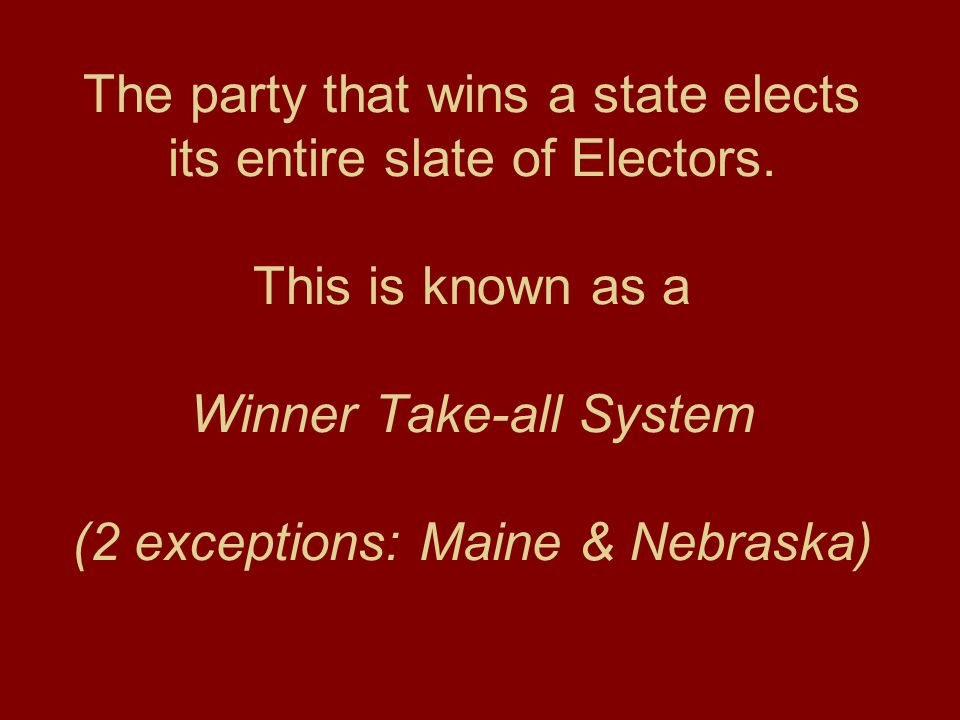 The party that wins a state elects its entire slate of Electors