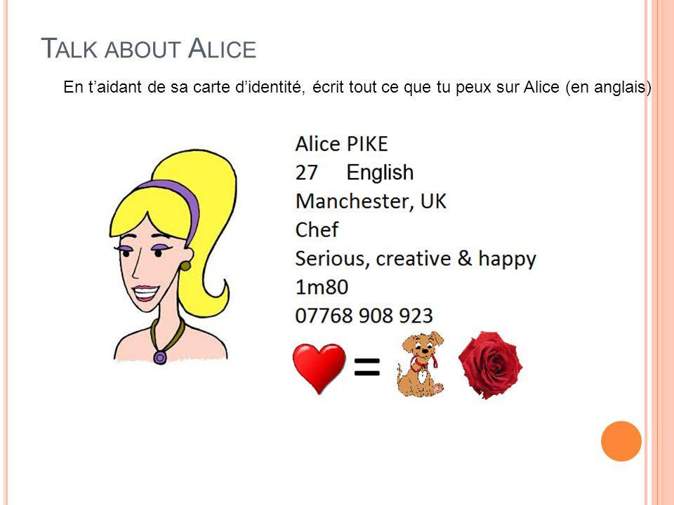 Talk about Alice En t'aidant de sa carte d'identité, écrit tout ce que tu peux sur Alice (en anglais)