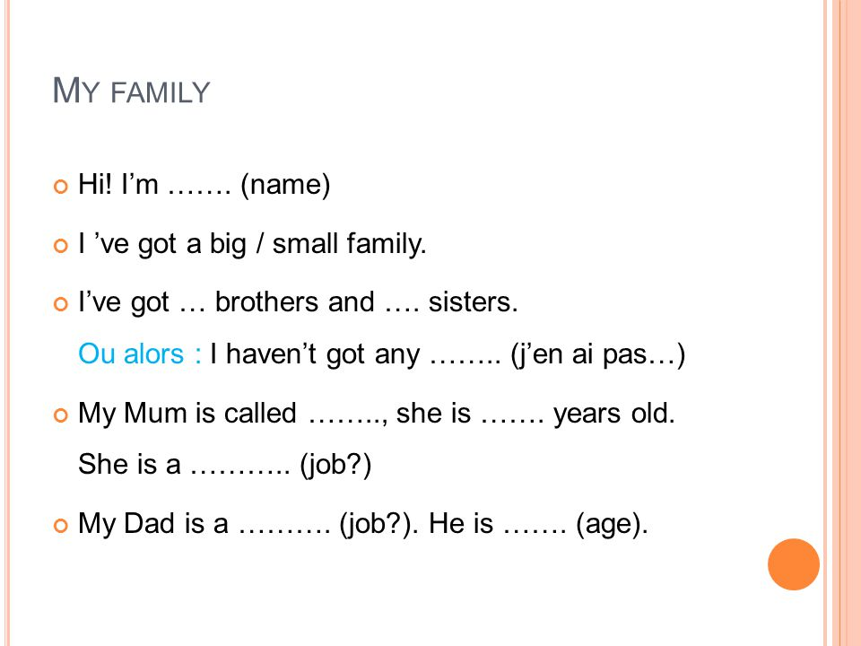 My family Hi! I'm ……. (name) I 've got a big / small family.
