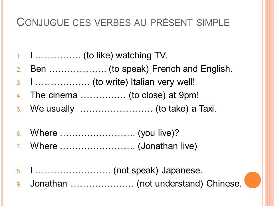 Conjugue ces verbes au présent simple