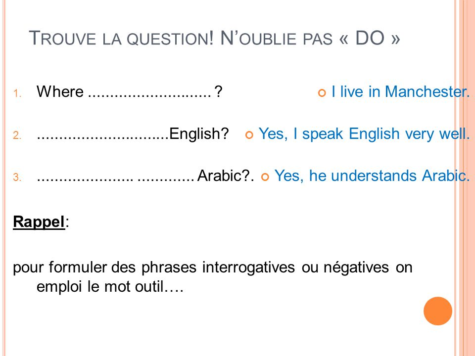 Trouve la question! N'oublie pas « DO »