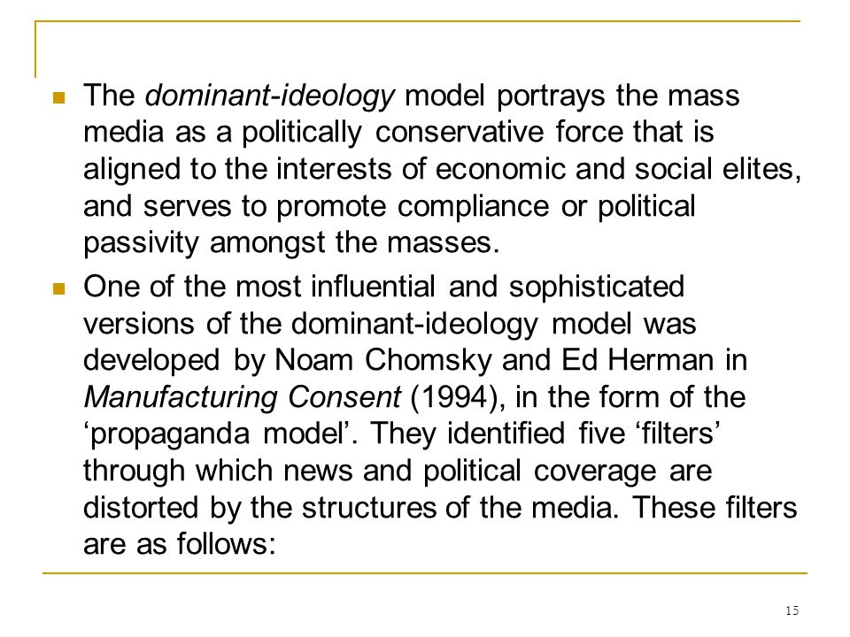 The dominant-ideology model portrays the mass media as a politically conservative force that is aligned to the interests of economic and social elites, and serves to promote compliance or political passivity amongst the masses.