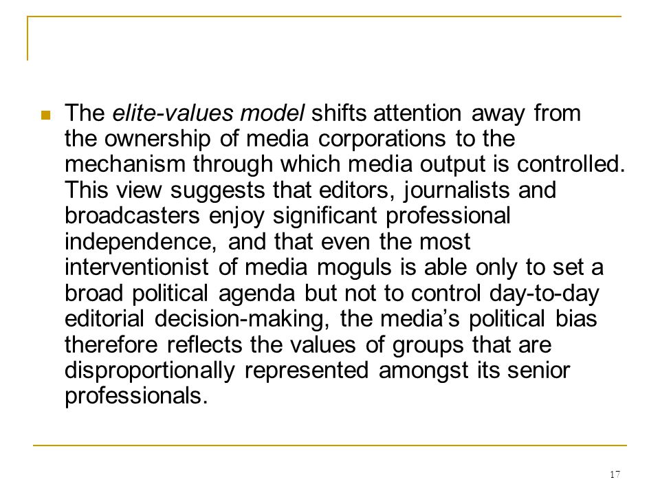 The elite-values model shifts attention away from the ownership of media corporations to the mechanism through which media output is controlled.