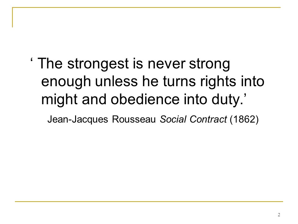 ' The strongest is never strong enough unless he turns rights into might and obedience into duty.'