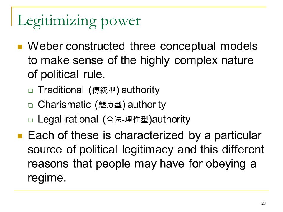 Legitimizing power Weber constructed three conceptual models to make sense of the highly complex nature of political rule.