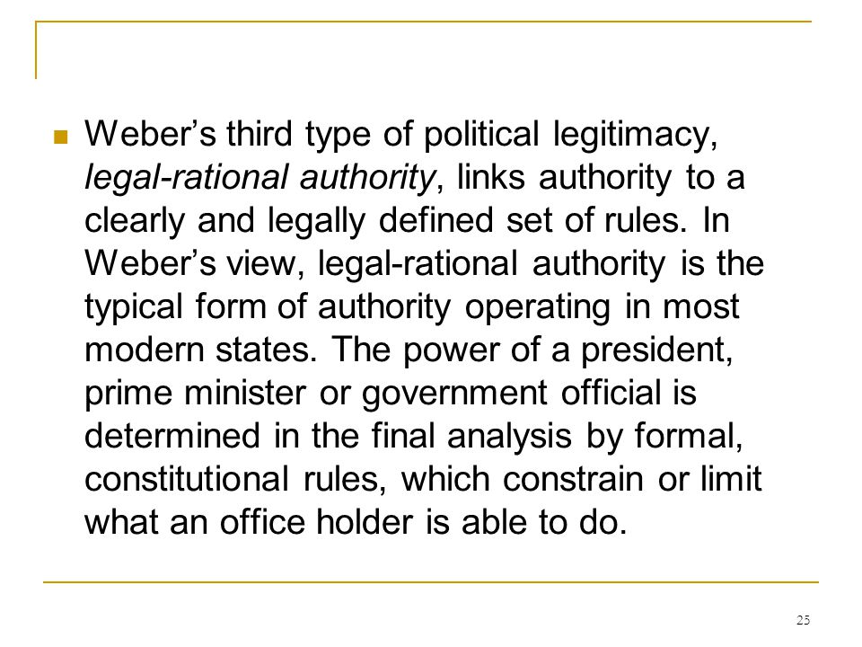 Weber's third type of political legitimacy, legal-rational authority, links authority to a clearly and legally defined set of rules.