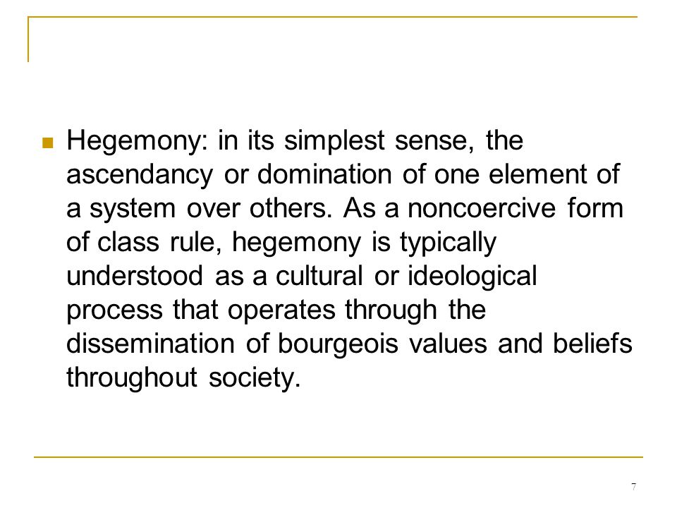 Hegemony: in its simplest sense, the ascendancy or domination of one element of a system over others.