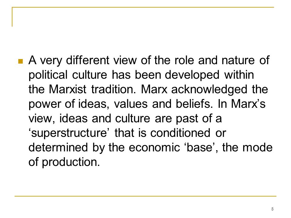 A very different view of the role and nature of political culture has been developed within the Marxist tradition.