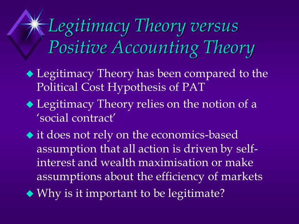 Legitimacy Theory versus Positive Accounting Theory