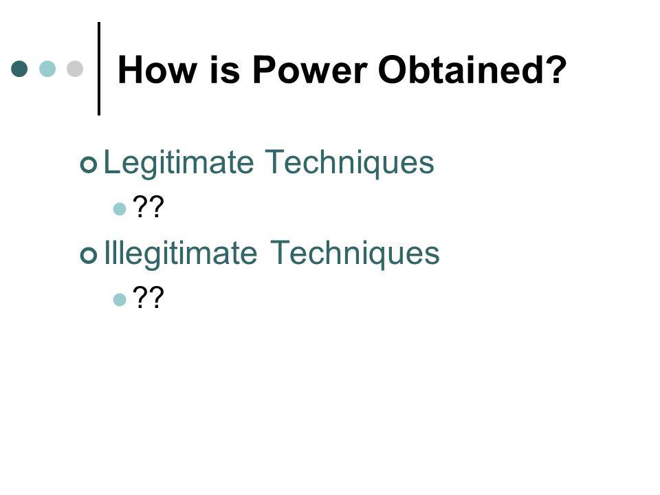 How is Power Obtained Legitimate Techniques Illegitimate Techniques