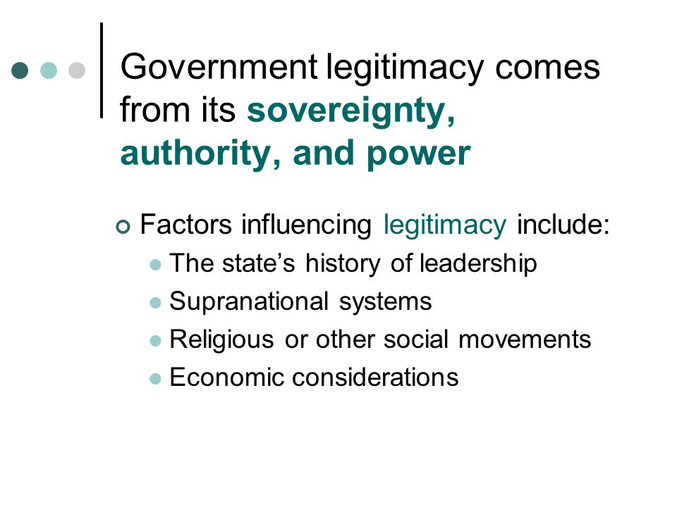 Government legitimacy comes from its sovereignty, authority, and power