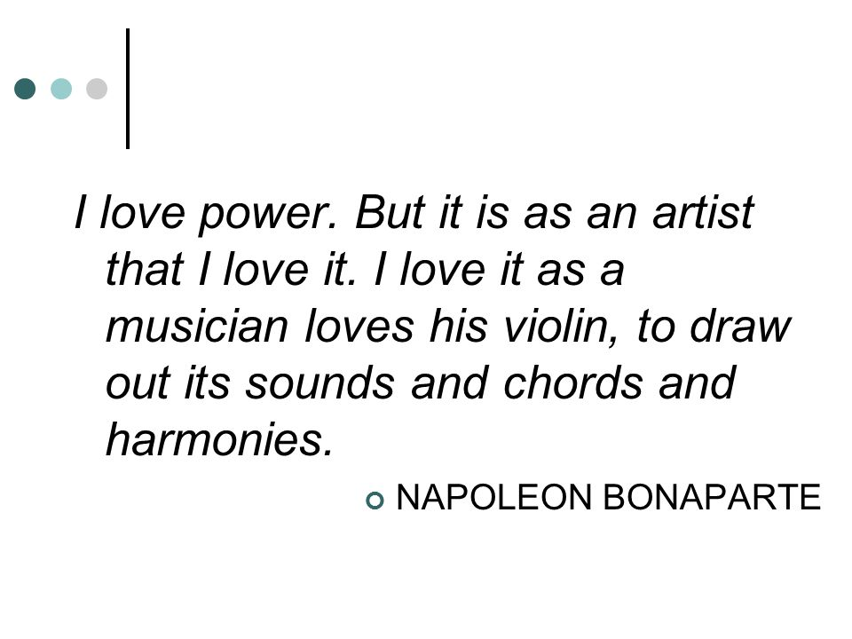 I love power. But it is as an artist that I love it