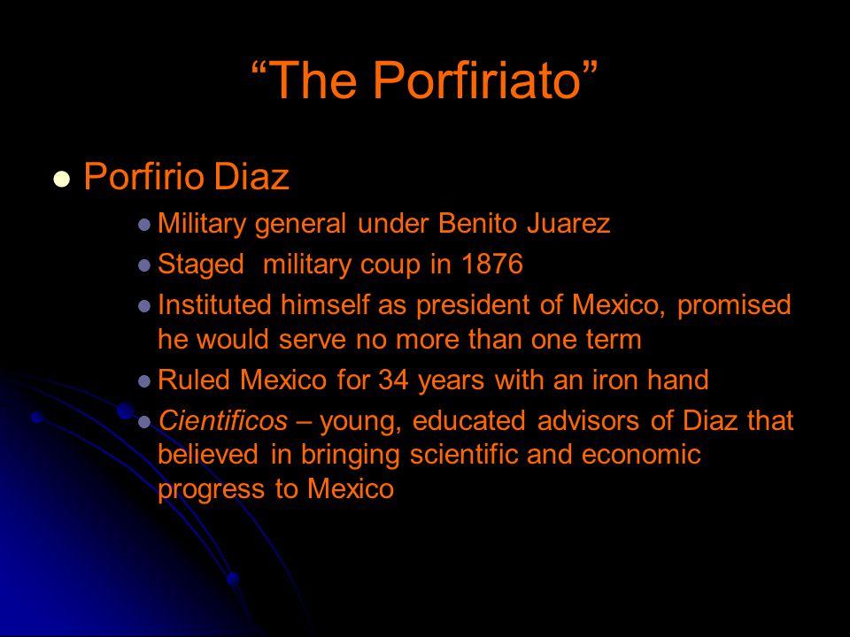 The Porfiriato Porfirio Diaz Military general under Benito Juarez