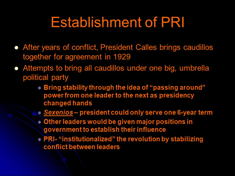 Establishment of PRI After years of conflict, President Calles brings caudillos together for agreement in 1929.