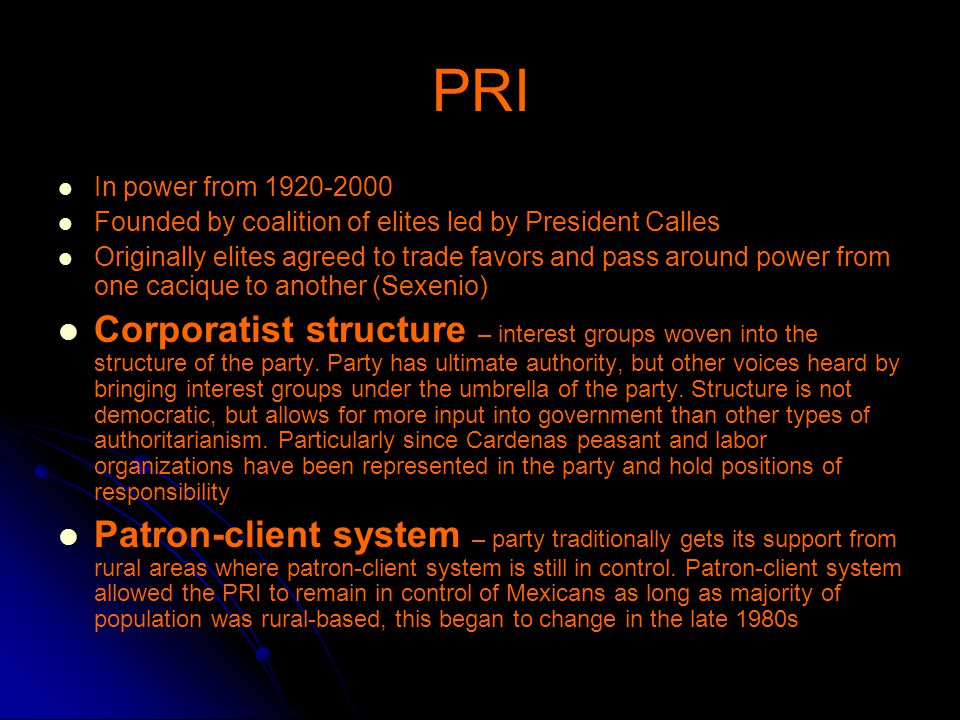 PRI In power from 1920-2000. Founded by coalition of elites led by President Calles.