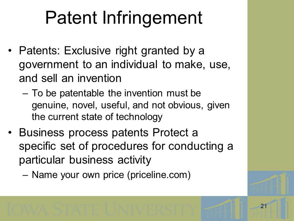 Patent Infringement Patents: Exclusive right granted by a government to an individual to make, use, and sell an invention.