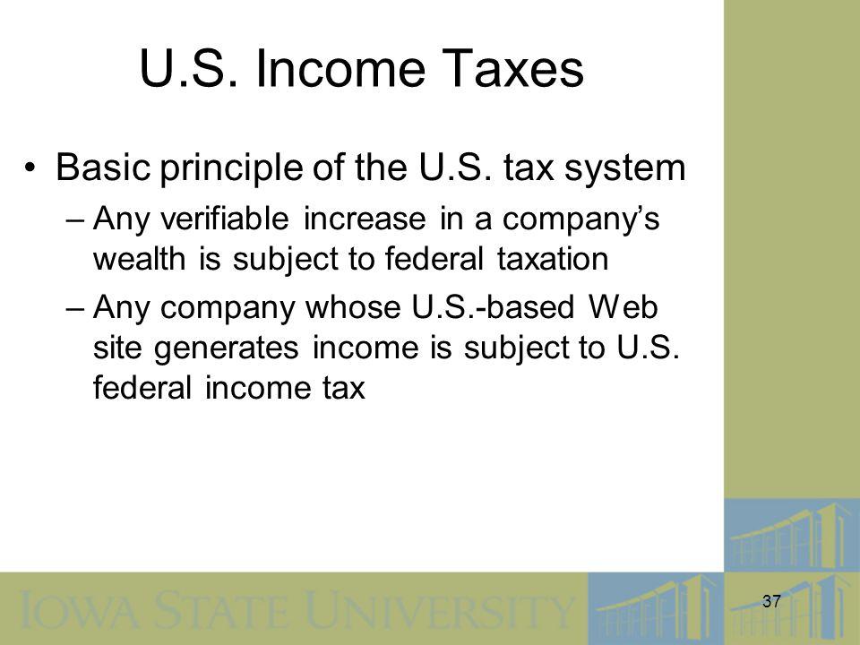 U.S. Income Taxes Basic principle of the U.S. tax system