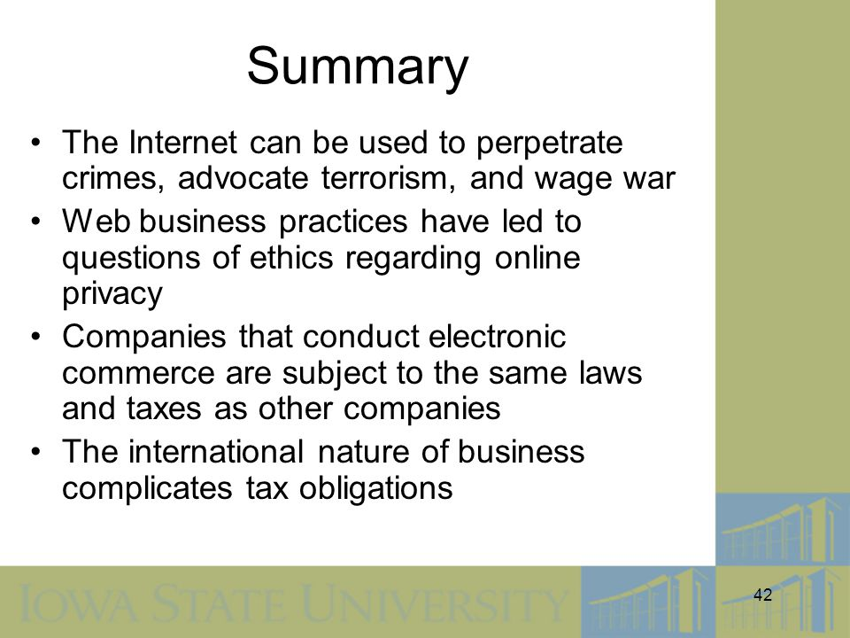 Summary The Internet can be used to perpetrate crimes, advocate terrorism, and wage war.