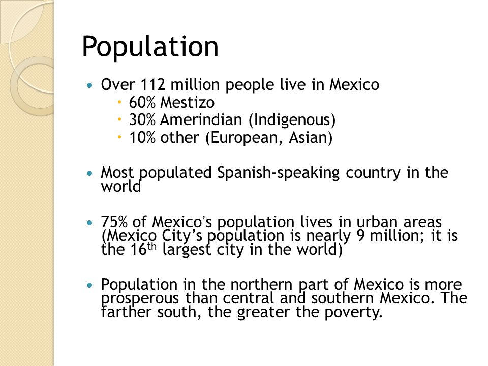 Population Over 112 million people live in Mexico 60% Mestizo
