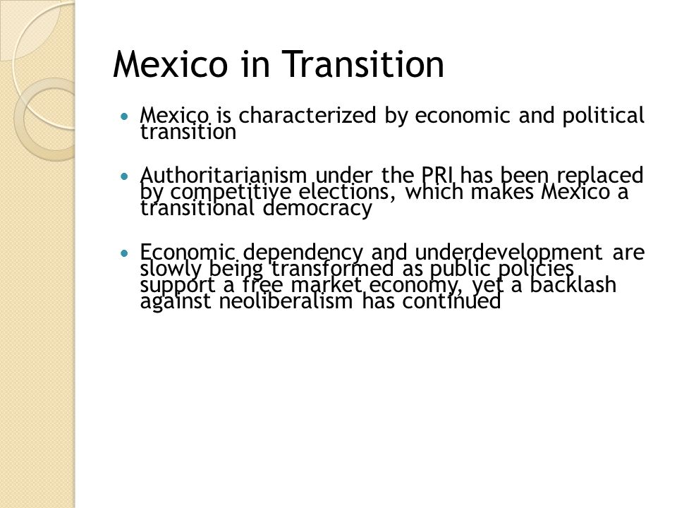 Mexico in Transition Mexico is characterized by economic and political transition.