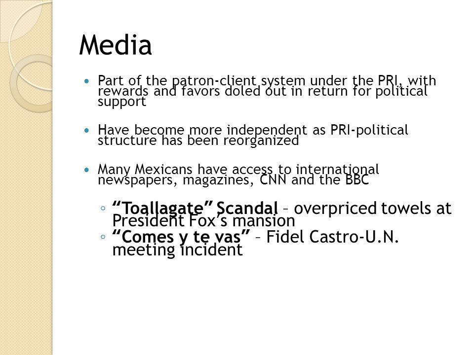 Media Part of the patron-client system under the PRI, with rewards and favors doled out in return for political support.