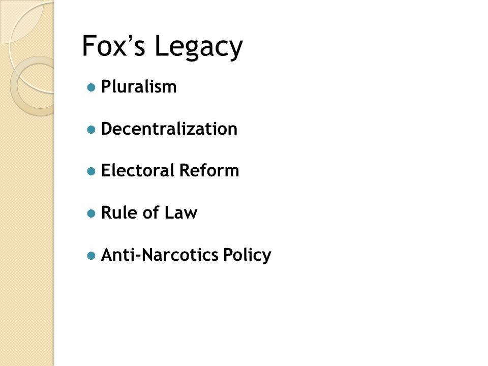 Fox's Legacy Pluralism Decentralization Electoral Reform Rule of Law