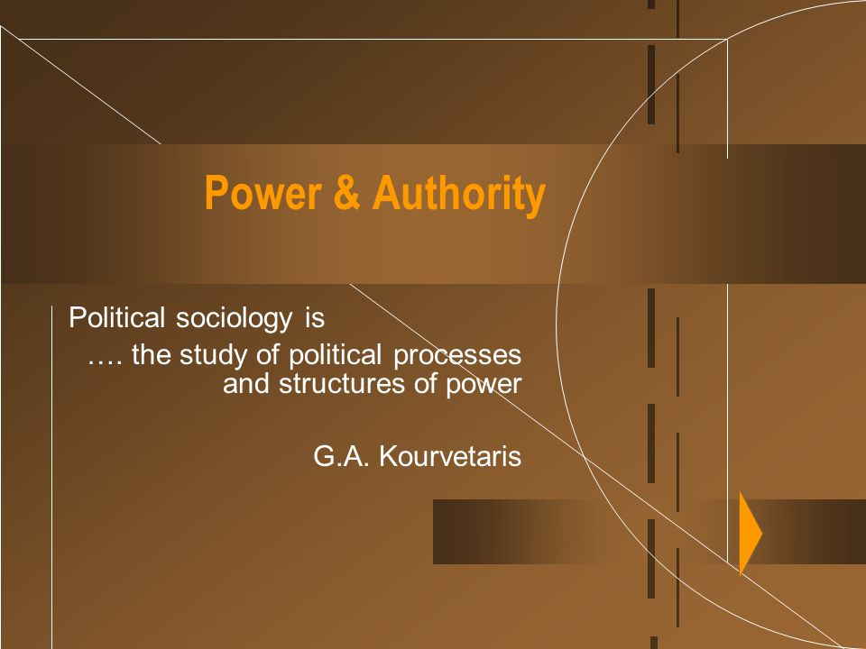 Power & Authority Political sociology is
