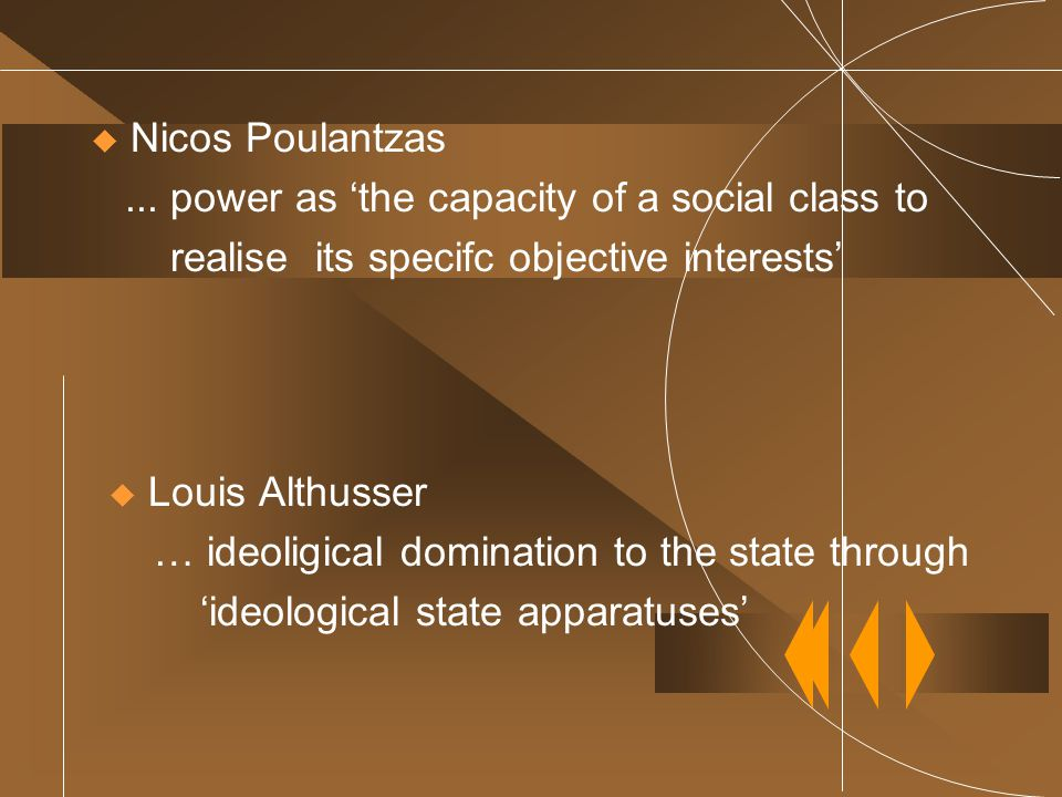Nicos Poulantzas ... power as 'the capacity of a social class to. realise its specifc objective interests'