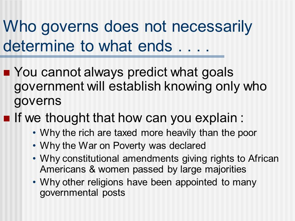 Who governs does not necessarily determine to what ends . . . .