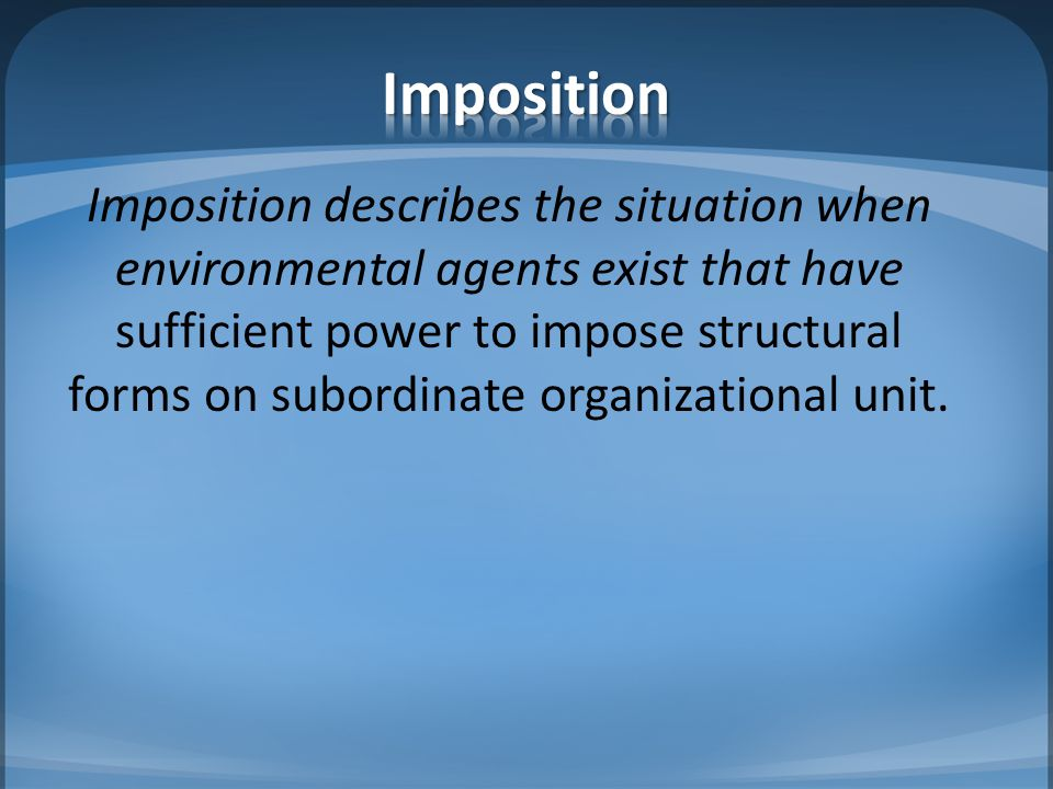 Imposition Imposition describes the situation when environmental agents exist that have.