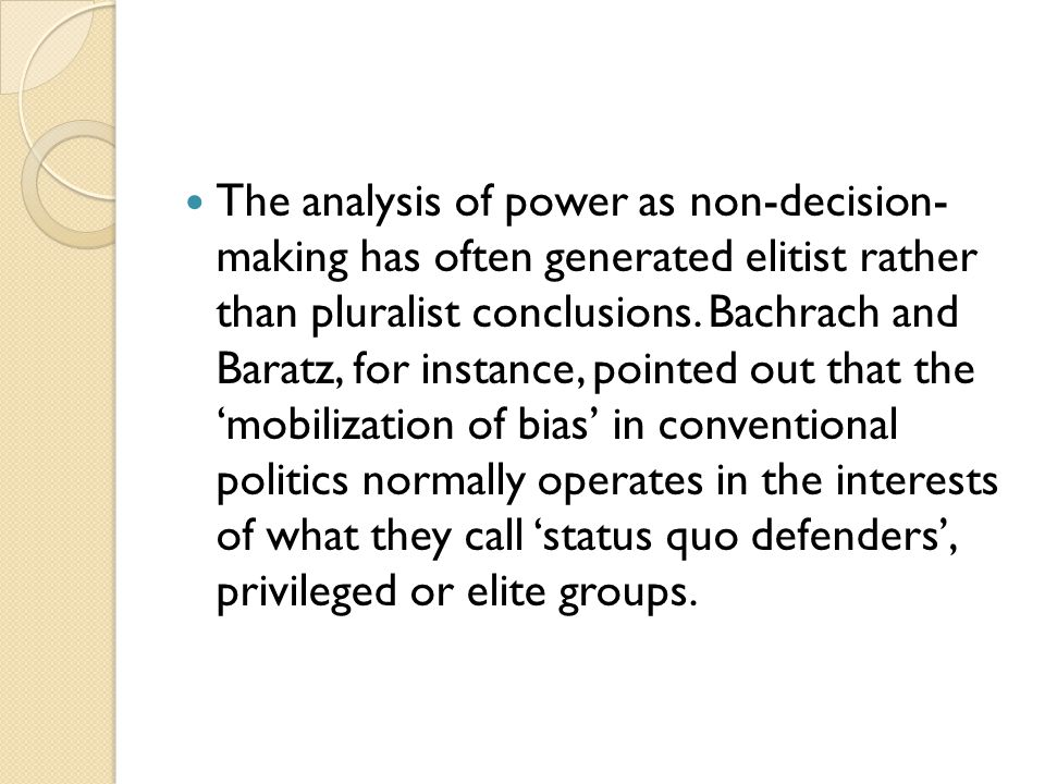 The analysis of power as non-decision- making has often generated elitist rather than pluralist conclusions.