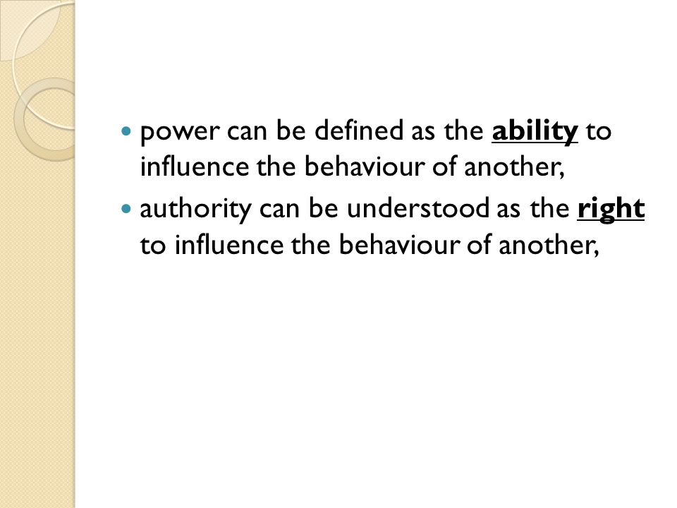 power can be defined as the ability to influence the behaviour of another,
