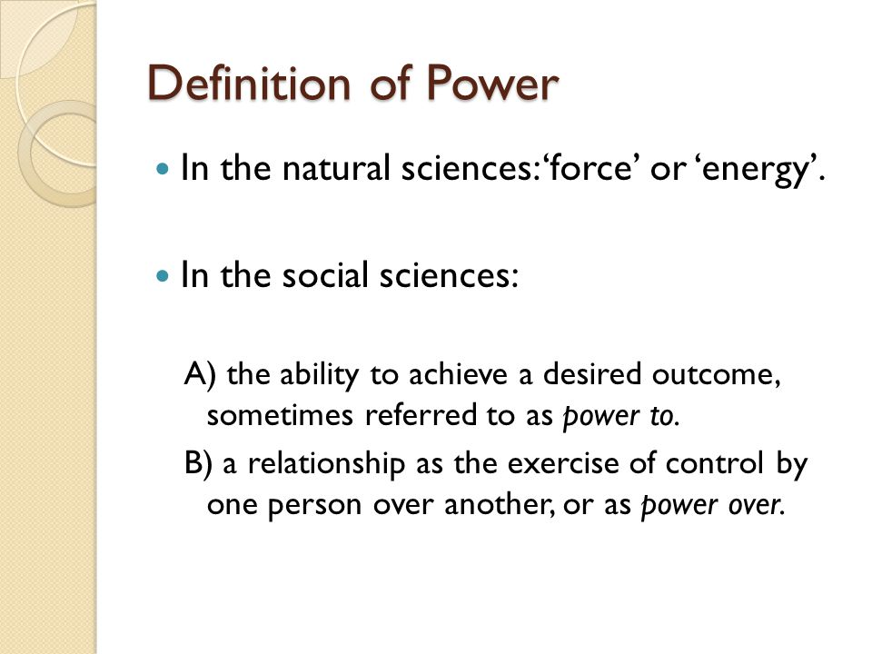 Definition of Power In the natural sciences: 'force' or 'energy'.